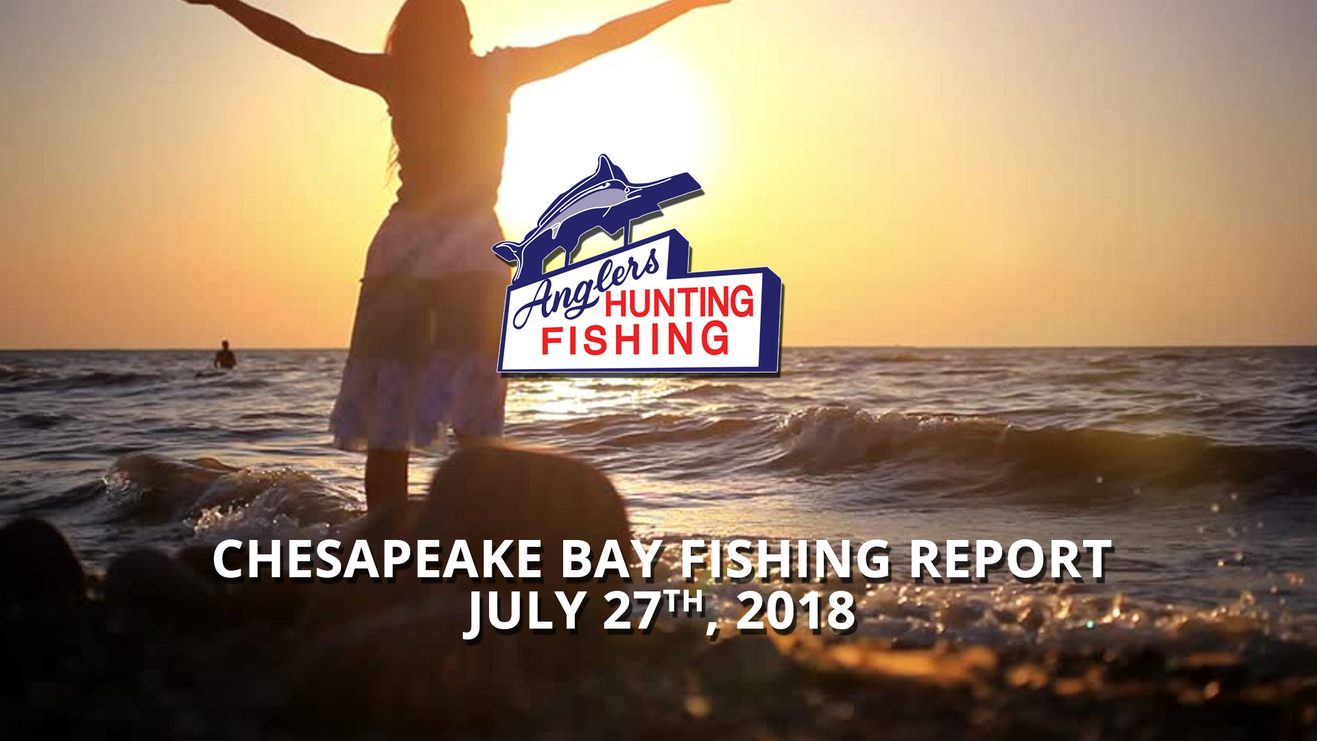 Chesapeake Bay Fishing Report - July 27th, 2018